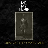 Survival In No Mans Land — Me My Head