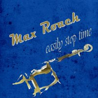 Easily Stop Time — Max Roach