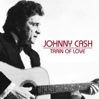 Train Of Love — Johnny Cash