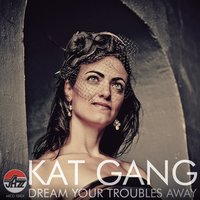 Dream Your Troubles Away — Kat Gang