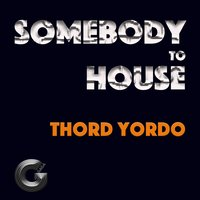Somebody to House — Thord Yordo