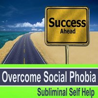 Overcome Social Phobia Subliminal Music for Self Hypnosis — Subliminal Self Help Foundation