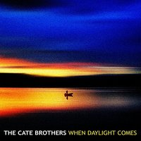 When Daylight Comes — The Cate Brothers