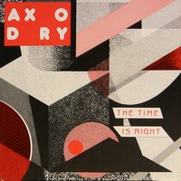 The Time is right — Axodry
