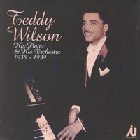 Teddy Wilson - His Piano & His Orchestra 1938-39 — Teddy Wilson