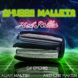 Chubby Wallets - High Roller — Anthony Martin, Adam Walter, DJ Phonic