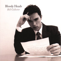 Bill Collector — Bloody Heads