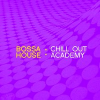 Bossa House: Chill out Academy — сборник