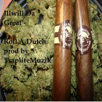 Roll a Dutch — Illwill Da Great