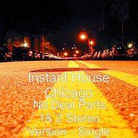 No Deal Parts 1& 2 Stereo Version — Instant House Chicago