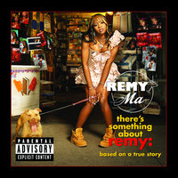 There's Something About Remy-Based On A True Story — Remy Ma