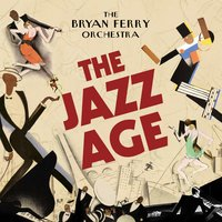 The Jazz Age — The Bryan Ferry Orchestra
