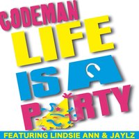 Life Is a Party (feat. Jaylz & Lindsie Ann) — CodeMan