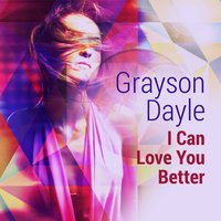 I Can Love You Better — Grayson Dale