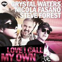 Love I Call My Own — Crystal Waters, Nicola Fasano, Steve Forest