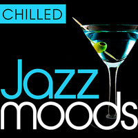 Chilled Jazz Moods - 40 Timeless Essential Grooves — Chilled Jazz Masters