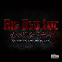 Dont Go There — Big Oso Loc
