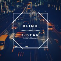Blind — J-Star, J-Star feat. Dave Shadows, Dave Shadows