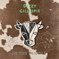 In The Middle — Dizzy Gillespie