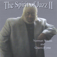 The Spirit of Jazz II — Norman Weeks and Groove Tyme