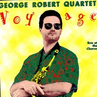 Live at the Chorus — George Robert Quartet
