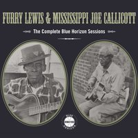 The Complete Blue Horizon Sessions — Furry Lewis, Mississippi Joe Callicott, Furry Lewis & Mississippi Joe Callicott