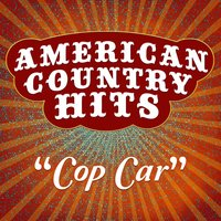 Cop Car - Single — American Country Hits