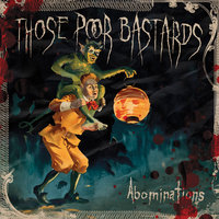 Abominations — Those Poor Bastards