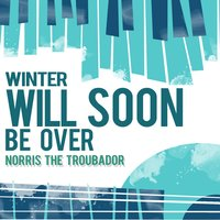 Winter Will Soon Be Over — Norris The Troubador