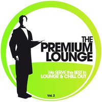 The Premium Lounge, Vol. 2 - We Serve the Best in Lounge & Chill — сборник