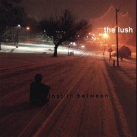 Lost In Between — The Lush