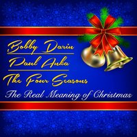The Real Meaning of Christmas — Bobby Darin, Paul Anka, The Four Seasons