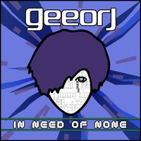 In Need of None — Geeorj