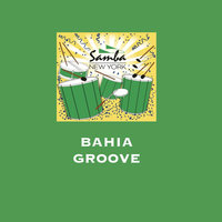 Bahia Groove — Samba New York!