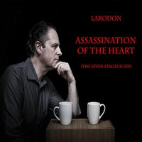 Assassination of the Heart (The Seven Stages Suite) — Larodon