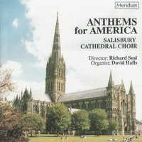 Anthems for America — Генри Пёрселл, Генрих Шютц, Уильям Бёрд, Gerald Finzi, Herbert Howells, Charles Villiers Stanford, Kenneth Leighton, Thomas Weelkes, Peter Philips