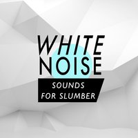 White Noise: Sounds for Slumber — White Noise, Baby Sweet Dream, Natural White Noise: Music for Meditation, Relaxation, Sleep, Massage Therapy, White Noise|Baby Sweet Dream|Natural White Noise: Music for Meditation, Relaxation, Sleep, Massage Therapy