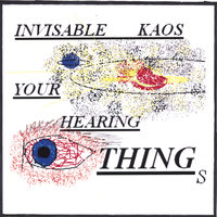 Your Hearing Things — Invisable Kaos