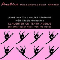 Slaughter On Tenth Avenue & Other Ballet Music from Motion Pictures — Lennie Hayton, Herbert Stothart & MGM Studio Orchestra