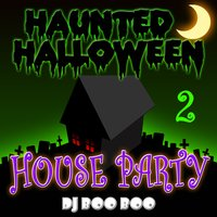 Haunted Halloween House Party 2 — DJ Boo Boo