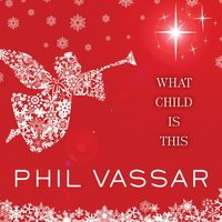 What Child Is This — Phil Vassar