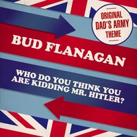 Who Do You Think You Are Kidding, Mr Hitler? (Theme from 'Dad's Army') — Bud Flanagan