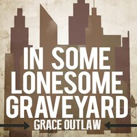 In Some Lonesome Graveyard — Grace Outlaw
