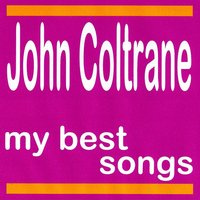 My Best Songs - John Coltrane — John Coltrane
