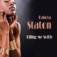 Killing Me Softly — Dakota Staton