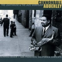 The Lighthouse & The Jazz Workshop — Cannonball Adderley