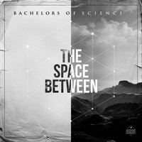 The Space Between — Bachelors of Science