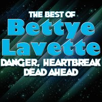 Danger, Heartbreak Dead Ahead - The Best Of Bettye Lavette — Bettye LaVette