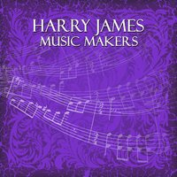 Music Makers — Harry James