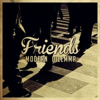 Friends — Modern Dilemma